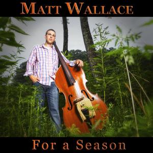 Matt Wallace, For a Season