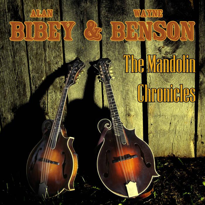 Alan Bibey Wayne Benson - The Mandolin Chronicles